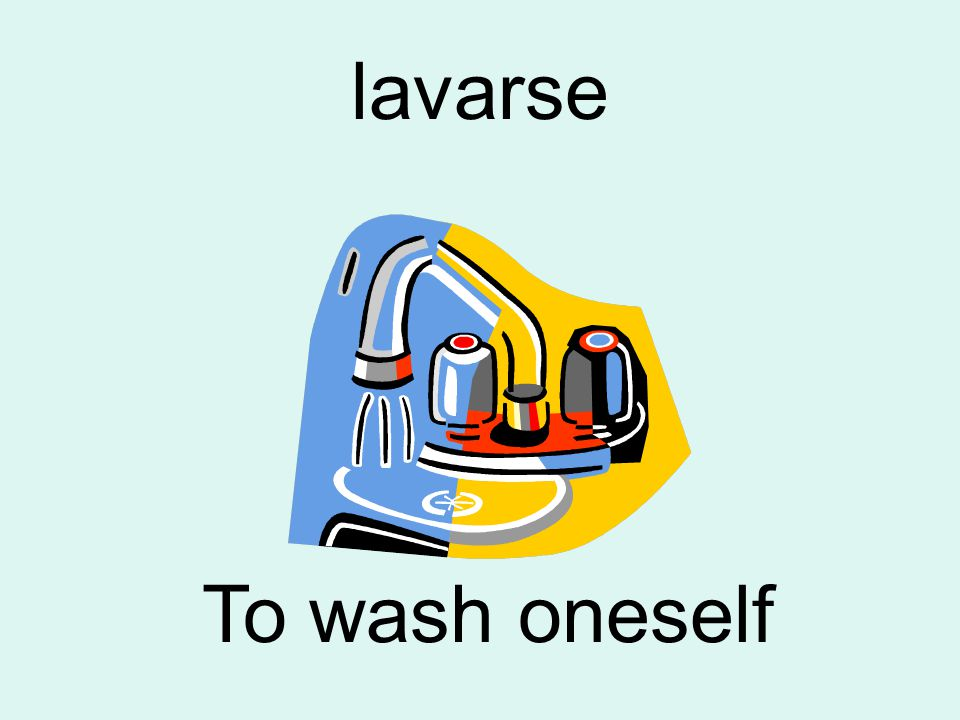 lavarse To wash oneself