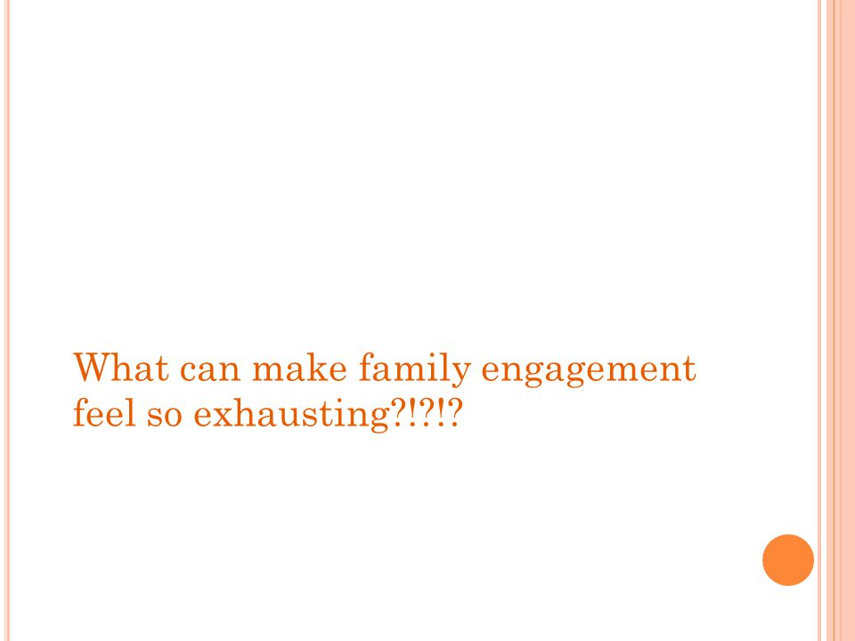 What can make family engagement feel so exhausting ! !