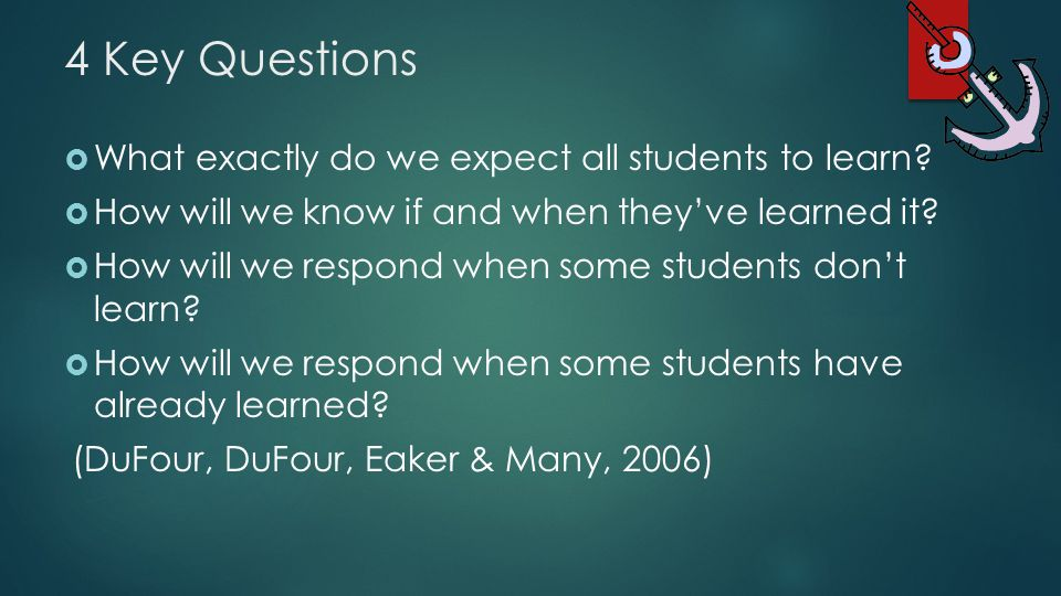 4 Key Questions What exactly do we expect all students to learn