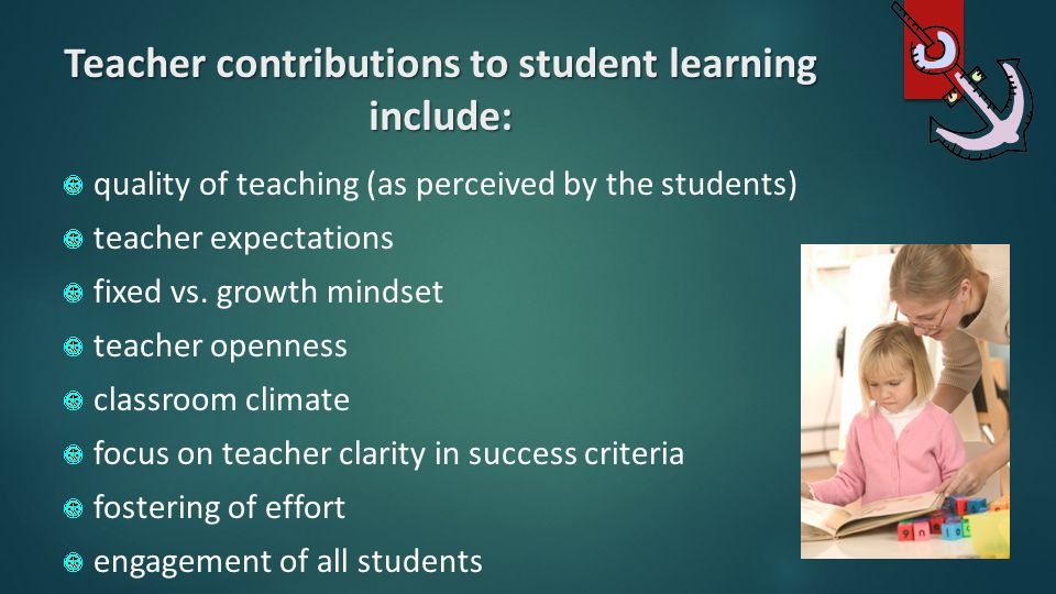 Teacher contributions to student learning include: