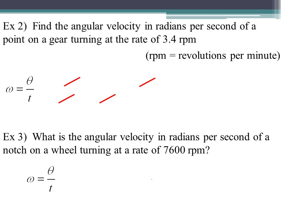 Ex 2) Find the angular velocity in radians per second of a point on a gear turning at the rate of 3.4 rpm