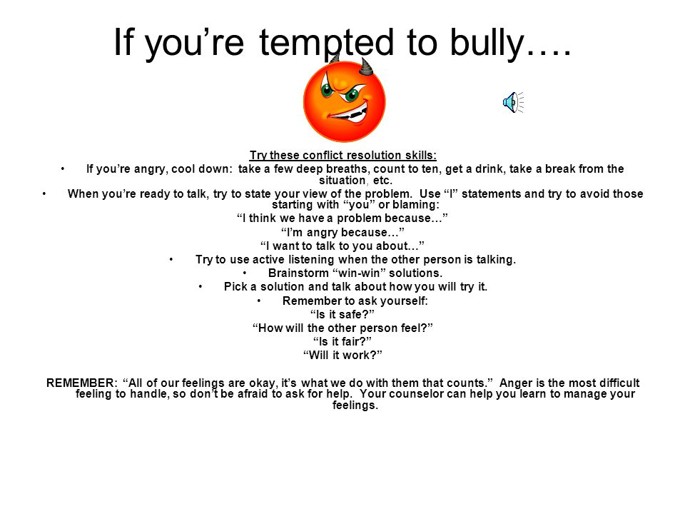 If you're tempted to bully….