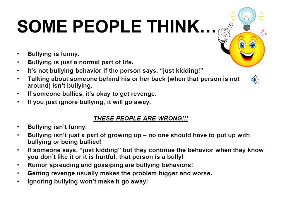 SOME PEOPLE THINK… Bullying is funny.