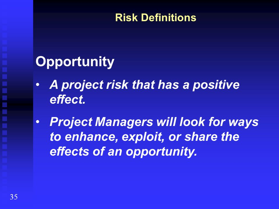 Opportunity A project risk that has a positive effect.
