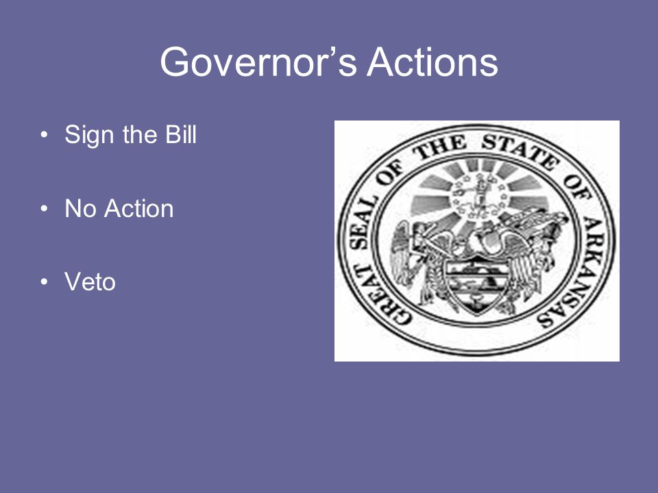 Governor's Actions Sign the Bill No Action Veto