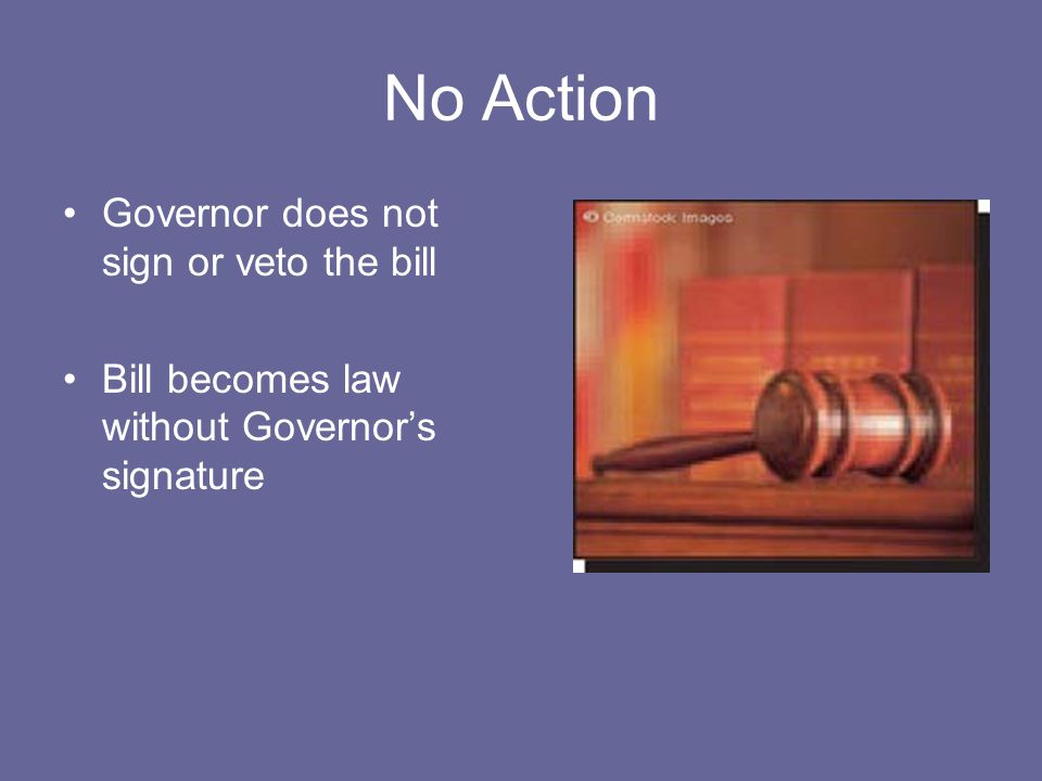 No Action Governor does not sign or veto the bill