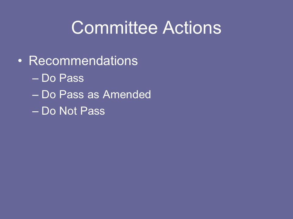 Committee Actions Recommendations Do Pass Do Pass as Amended