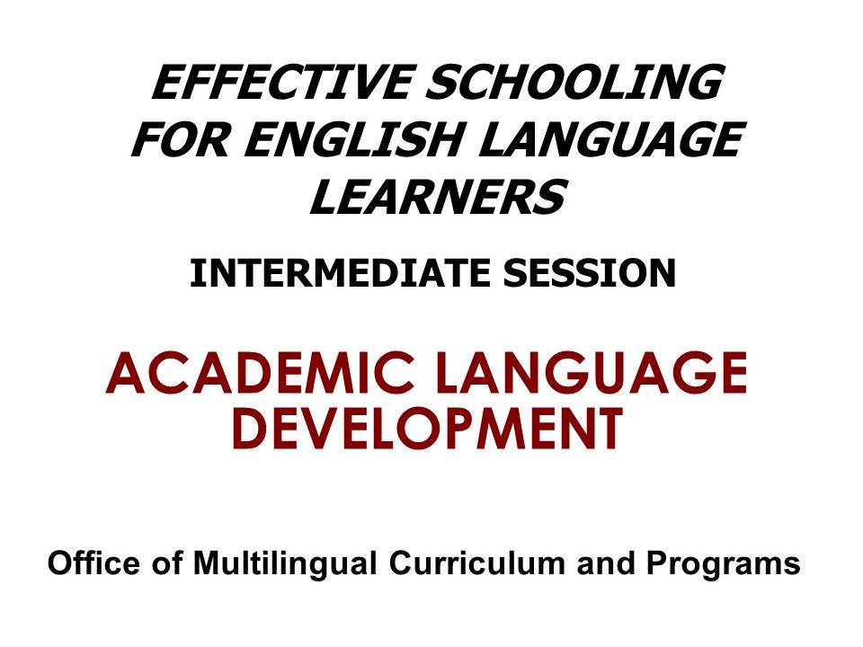 EFFECTIVE SCHOOLING FOR ENGLISH LANGUAGE LEARNERS INTERMEDIATE SESSION