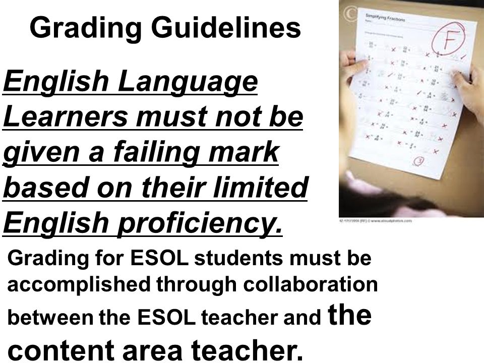 Grading Guidelines English Language Learners must not be given a failing mark based on their limited English proficiency.