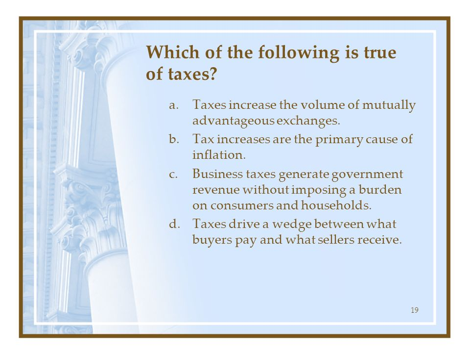 Which of the following is true of taxes