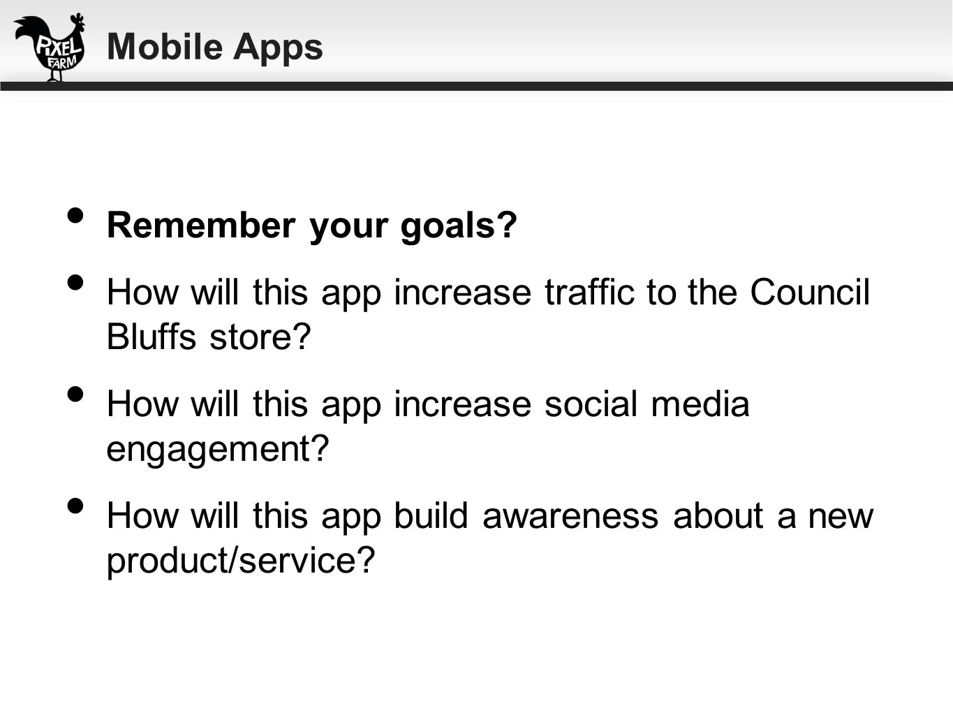 Mobile Apps Remember your goals How will this app increase traffic to the Council Bluffs store