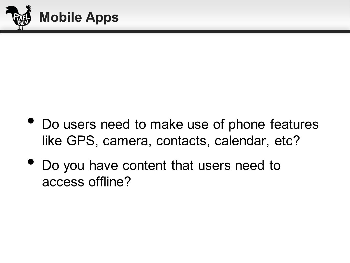 Mobile Apps Do users need to make use of phone features like GPS, camera, contacts, calendar, etc