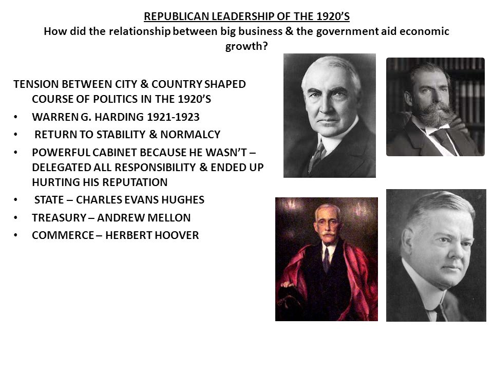 REPUBLICAN LEADERSHIP OF THE 1920'S How did the relationship between big business & the government aid economic growth
