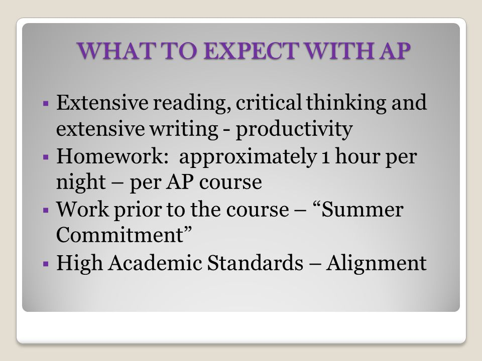 WHAT TO EXPECT WITH AP Extensive reading, critical thinking and extensive writing - productivity.
