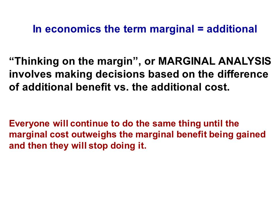 In economics the term marginal = additional