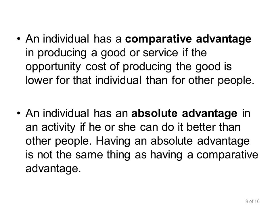 An individual has a comparative advantage in producing a good or service if the opportunity cost of producing the good is lower for that individual than for other people.