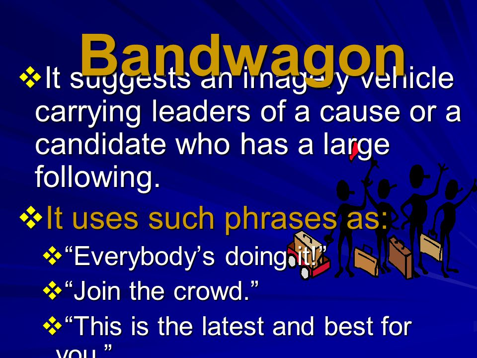 Bandwagon It uses such phrases as: