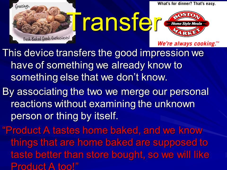 Transfer This device transfers the good impression we have of something we already know to something else that we don't know.