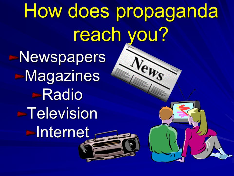 How does propaganda reach you
