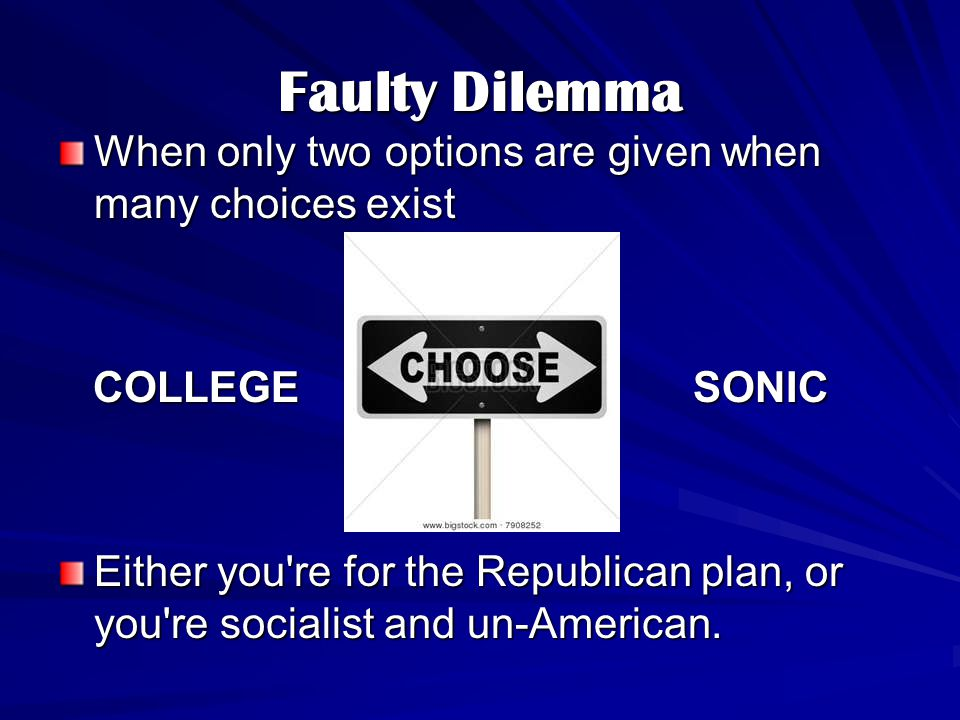 Faulty Dilemma When only two options are given when many choices exist