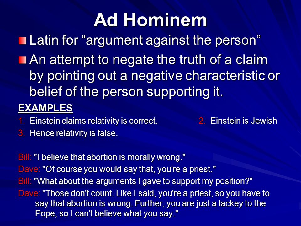 Ad Hominem Latin for argument against the person