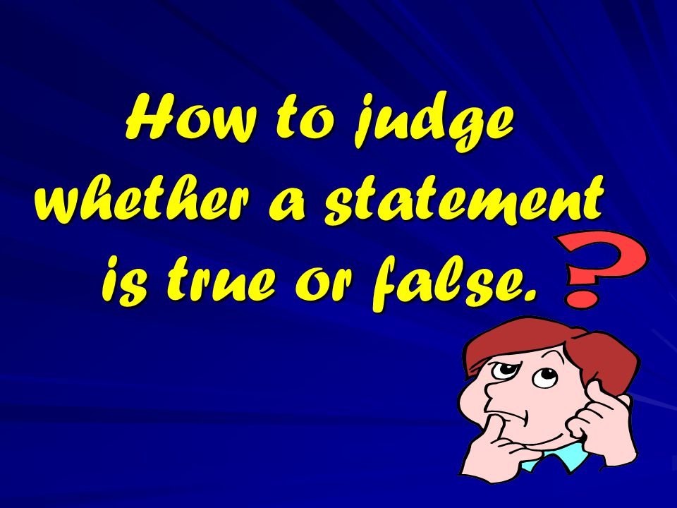 How to judge whether a statement is true or false.