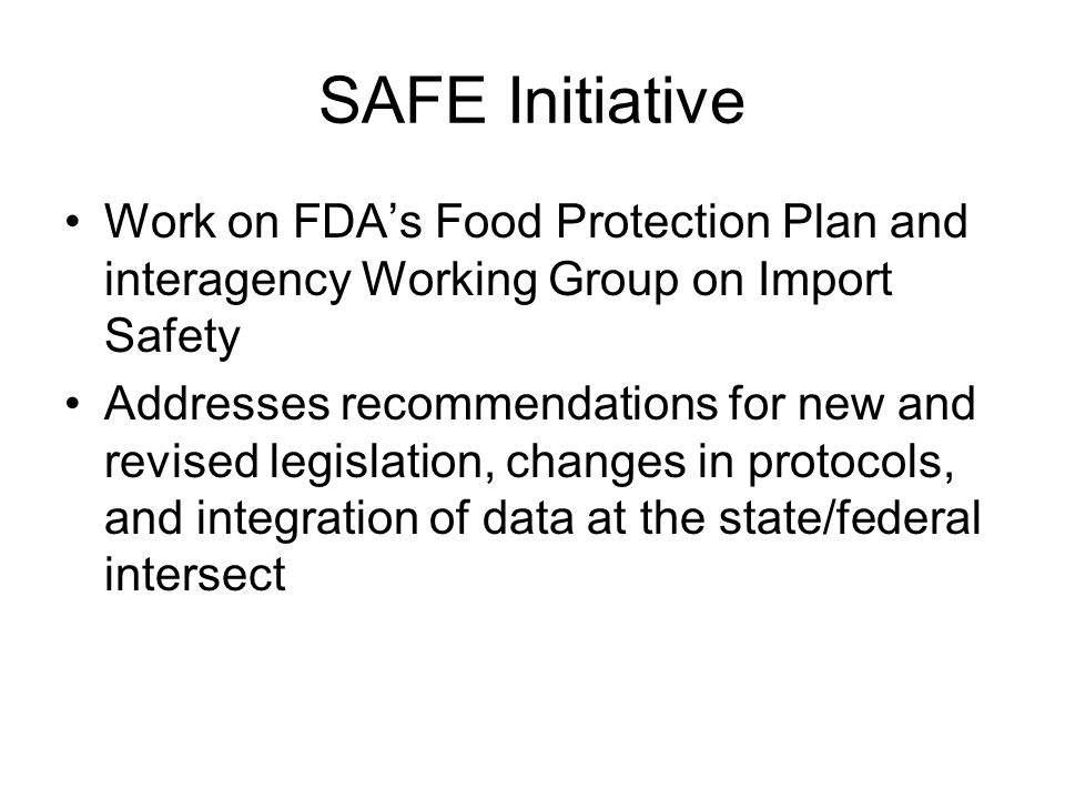 SAFE Initiative Work on FDA's Food Protection Plan and interagency Working Group on Import Safety.