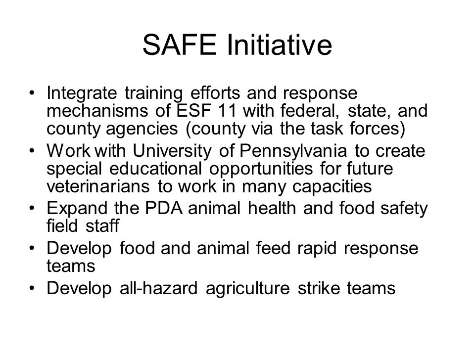 SAFE Initiative Integrate training efforts and response mechanisms of ESF 11 with federal, state, and county agencies (county via the task forces)