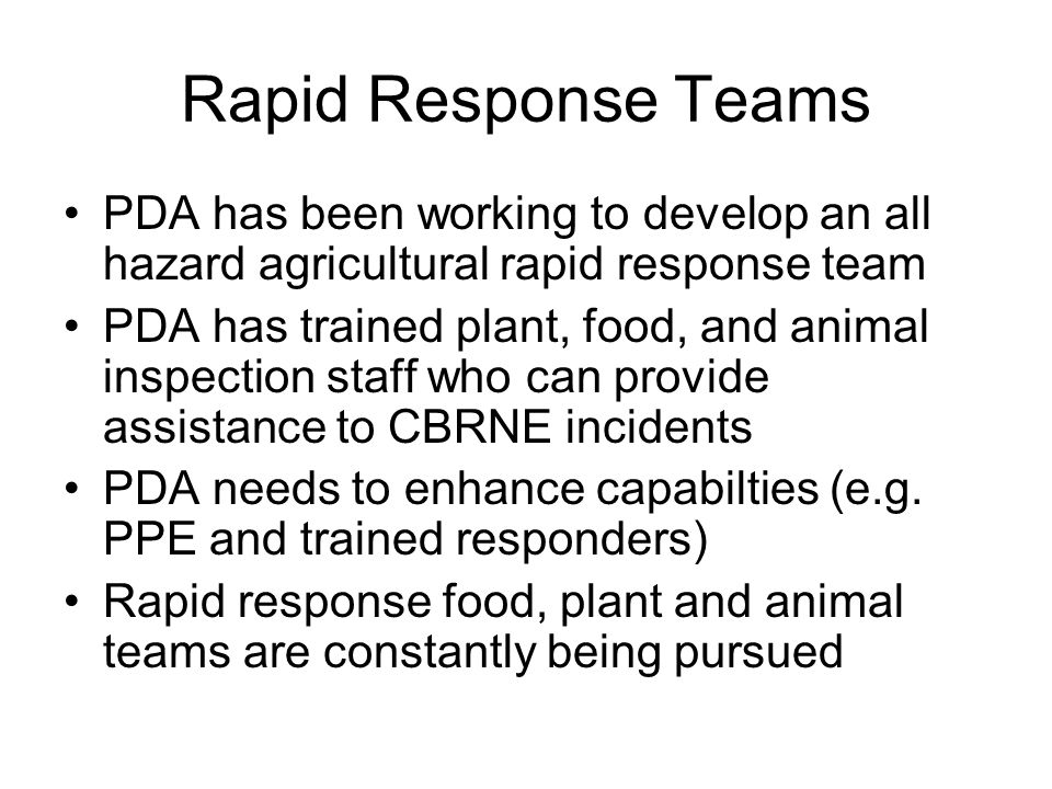 Rapid Response Teams PDA has been working to develop an all hazard agricultural rapid response team.