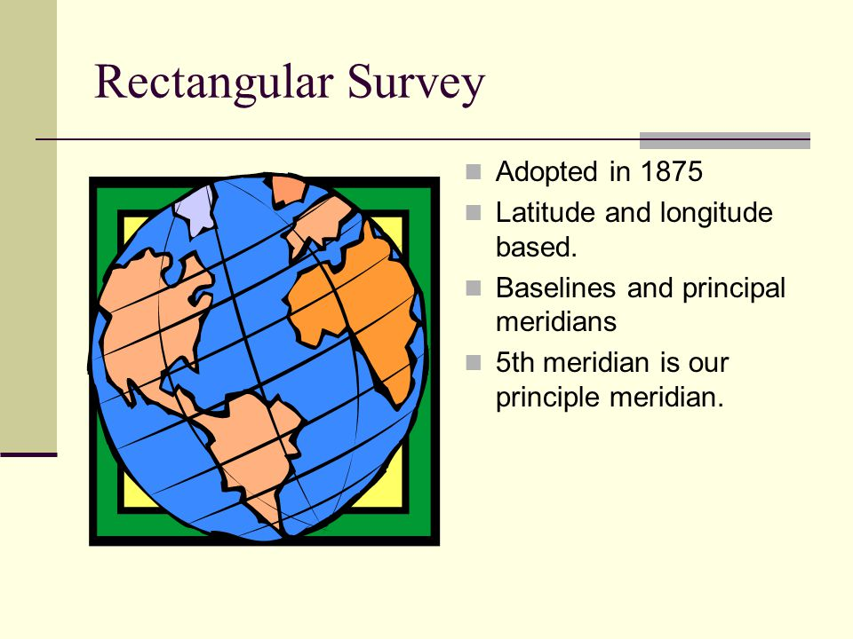 Rectangular Survey Adopted in 1875 Latitude and longitude based.