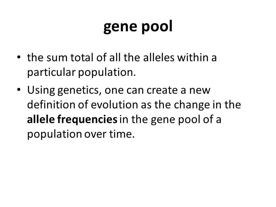 gene pool the sum total of all the alleles within a particular population.
