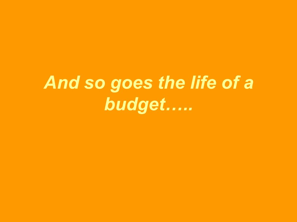 And so goes the life of a budget…..