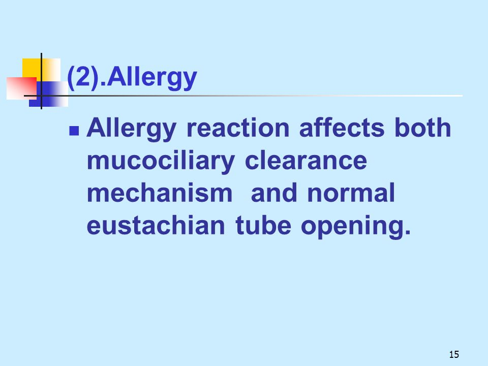 (2).Allergy Allergy reaction affects both mucociliary clearance mechanism and normal eustachian tube opening.