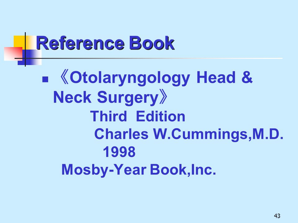 Reference Book 《Otolaryngology Head & Neck Surgery》 Third Edition Charles W.Cummings,M.D.