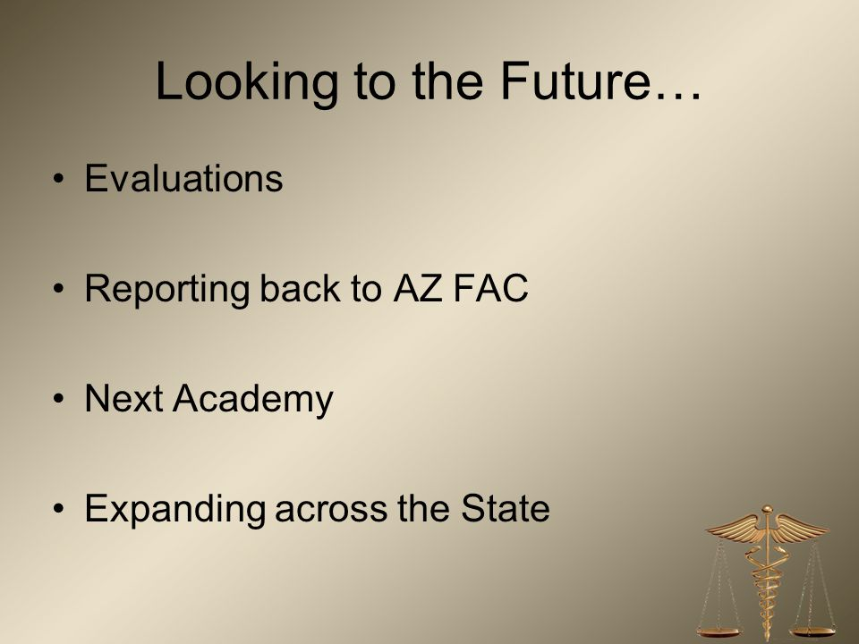 Looking to the Future… Evaluations Reporting back to AZ FAC