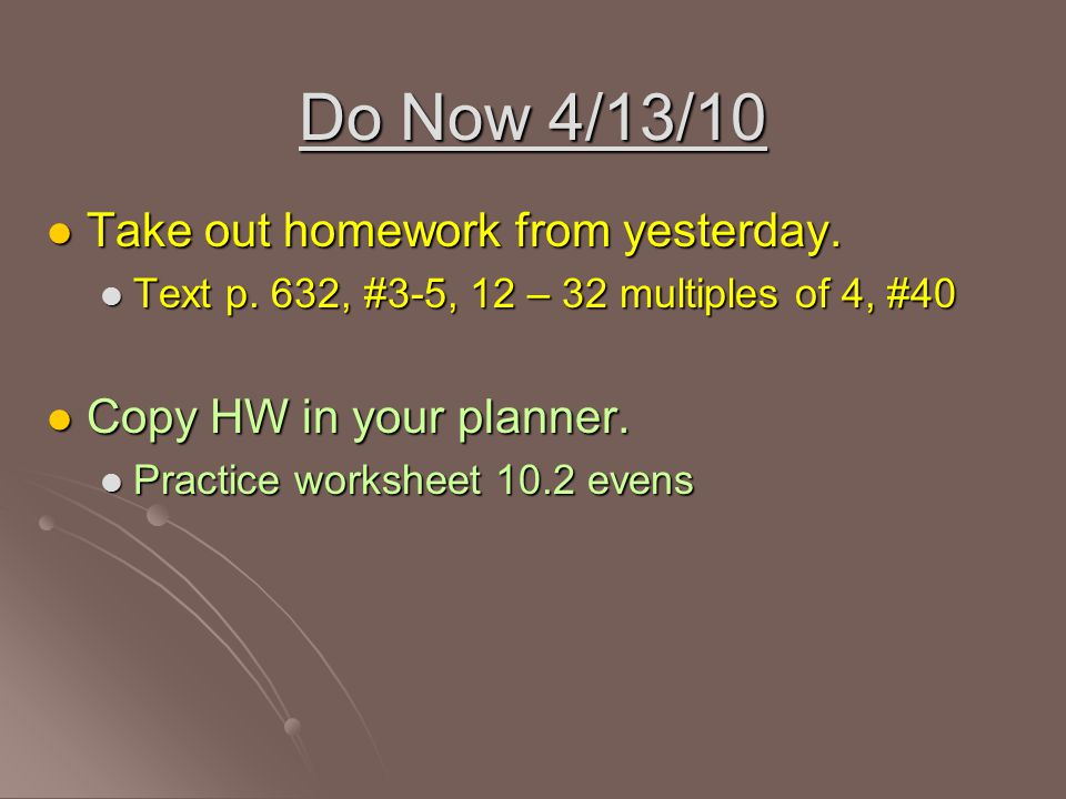 Do Now 4/13/10 Take out homework from yesterday.