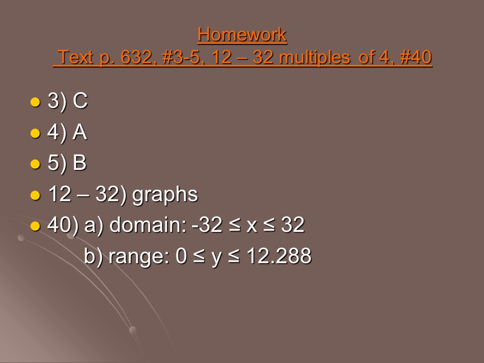 Homework Text p. 632, #3-5, 12 – 32 multiples of 4, #40