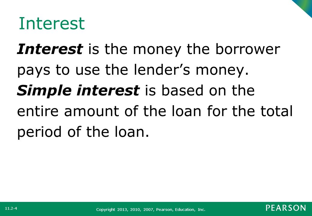 Interest Interest is the money the borrower pays to use the lender's money.