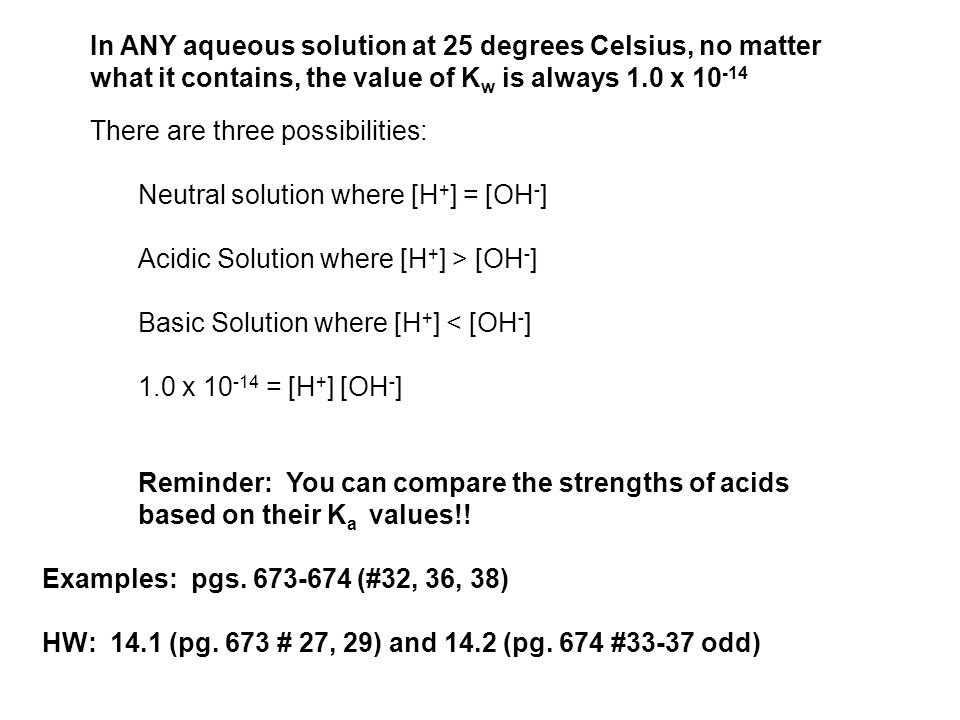 In ANY aqueous solution at 25 degrees Celsius, no matter what it contains, the value of Kw is always 1.0 x 10-14