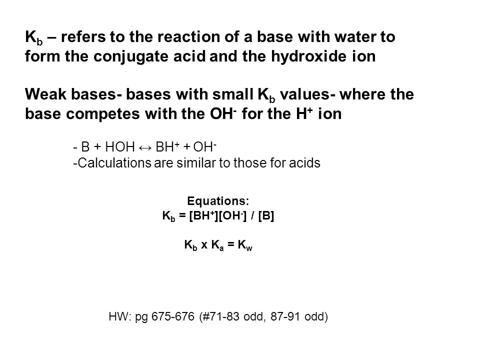 Kb – refers to the reaction of a base with water to form the conjugate acid and the hydroxide ion