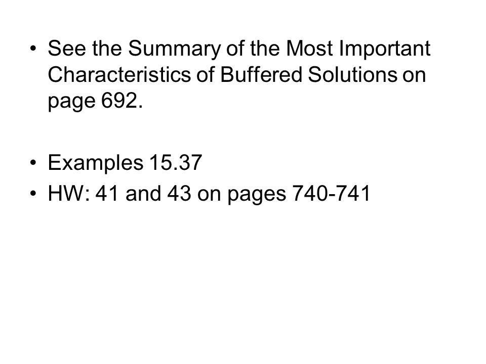 See the Summary of the Most Important Characteristics of Buffered Solutions on page 692.