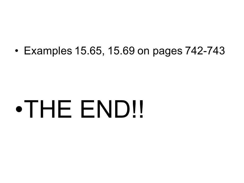 Examples 15.65, 15.69 on pages 742-743 THE END!!