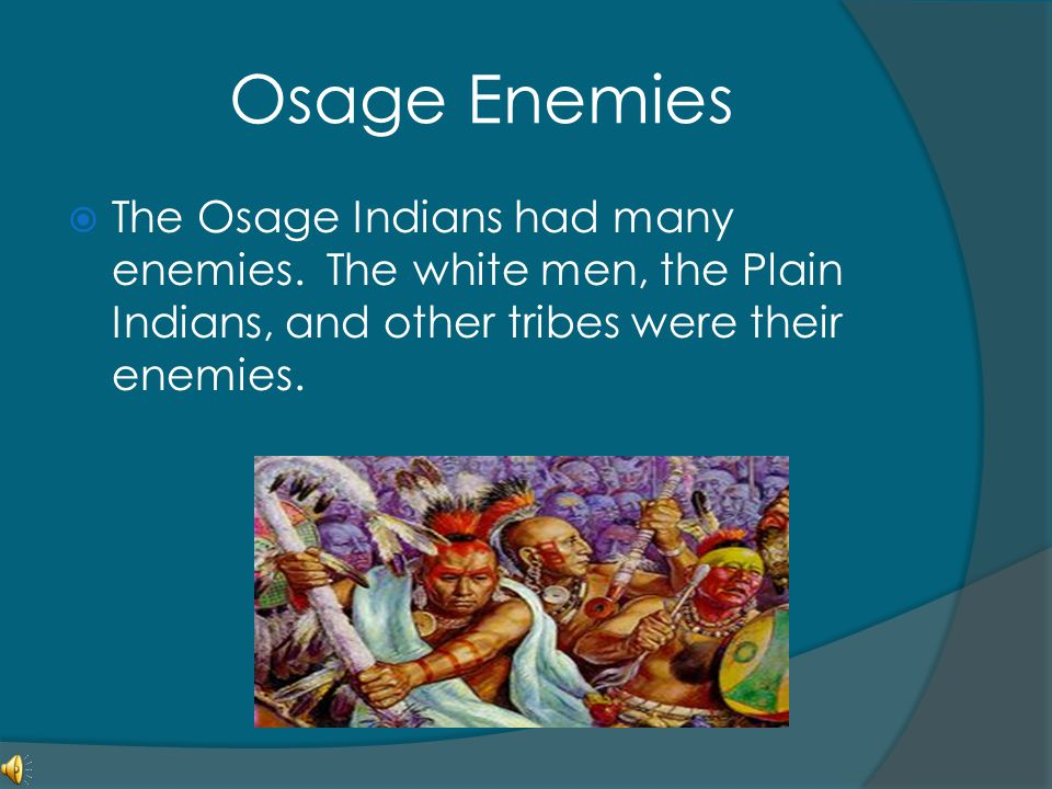 Osage Enemies The Osage Indians had many enemies.