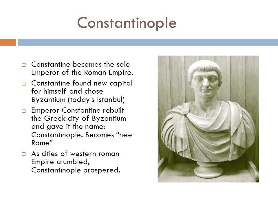 Constantinople Constantine becomes the sole Emperor of the Roman Empire.