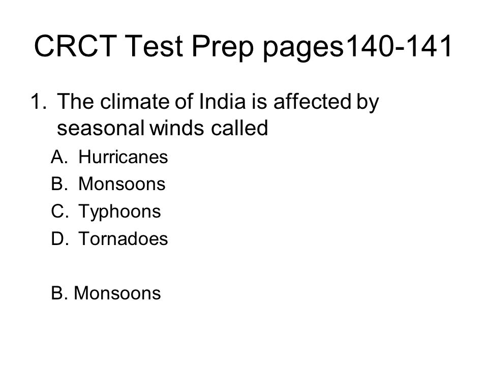 CRCT Test Prep pages140-141 The climate of India is affected by seasonal winds called. Hurricanes.