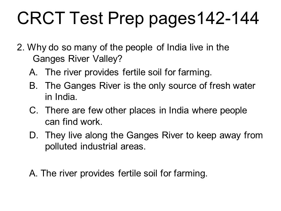 CRCT Test Prep pages142-144 2. Why do so many of the people of India live in the Ganges River Valley
