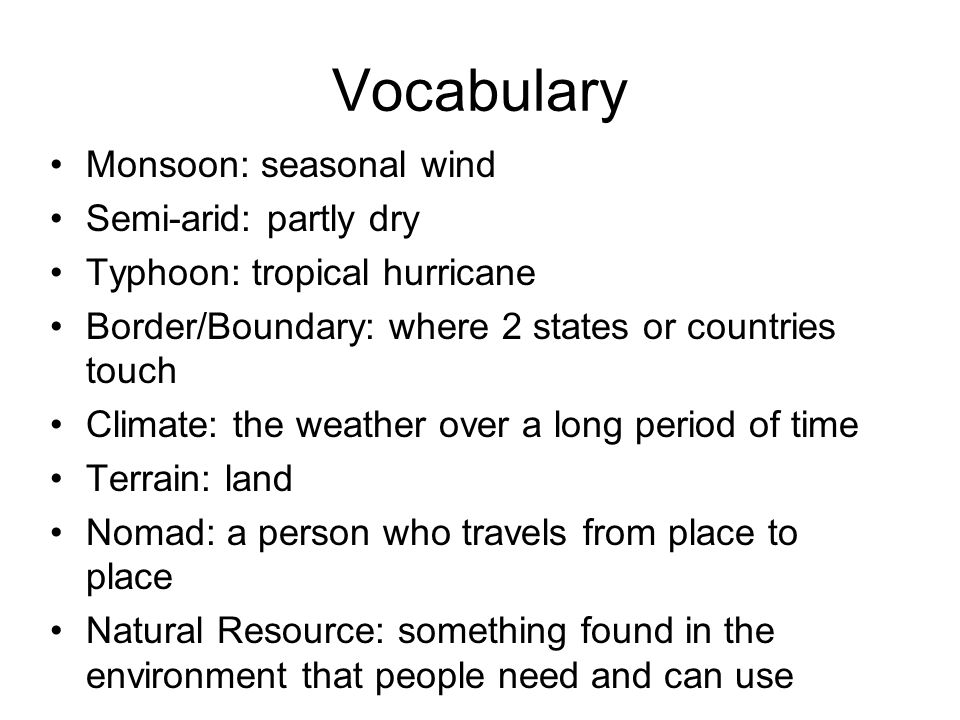 Vocabulary Monsoon: seasonal wind Semi-arid: partly dry