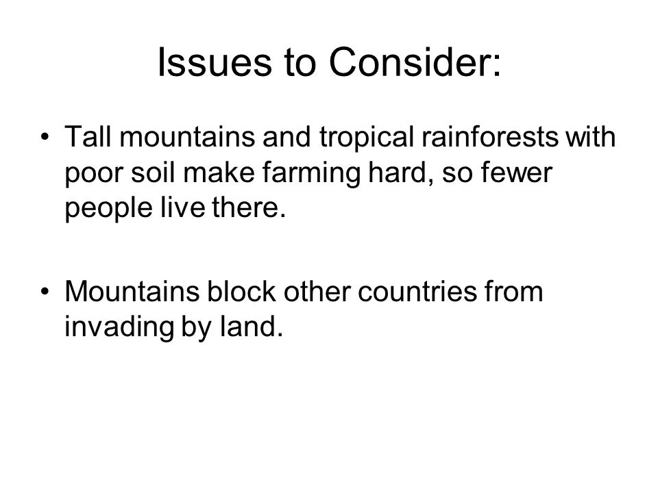 Issues to Consider: Tall mountains and tropical rainforests with poor soil make farming hard, so fewer people live there.