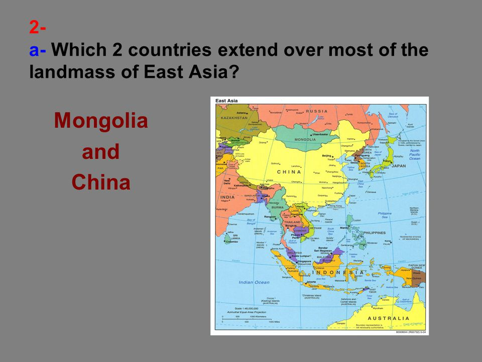 2- a- Which 2 countries extend over most of the landmass of East Asia