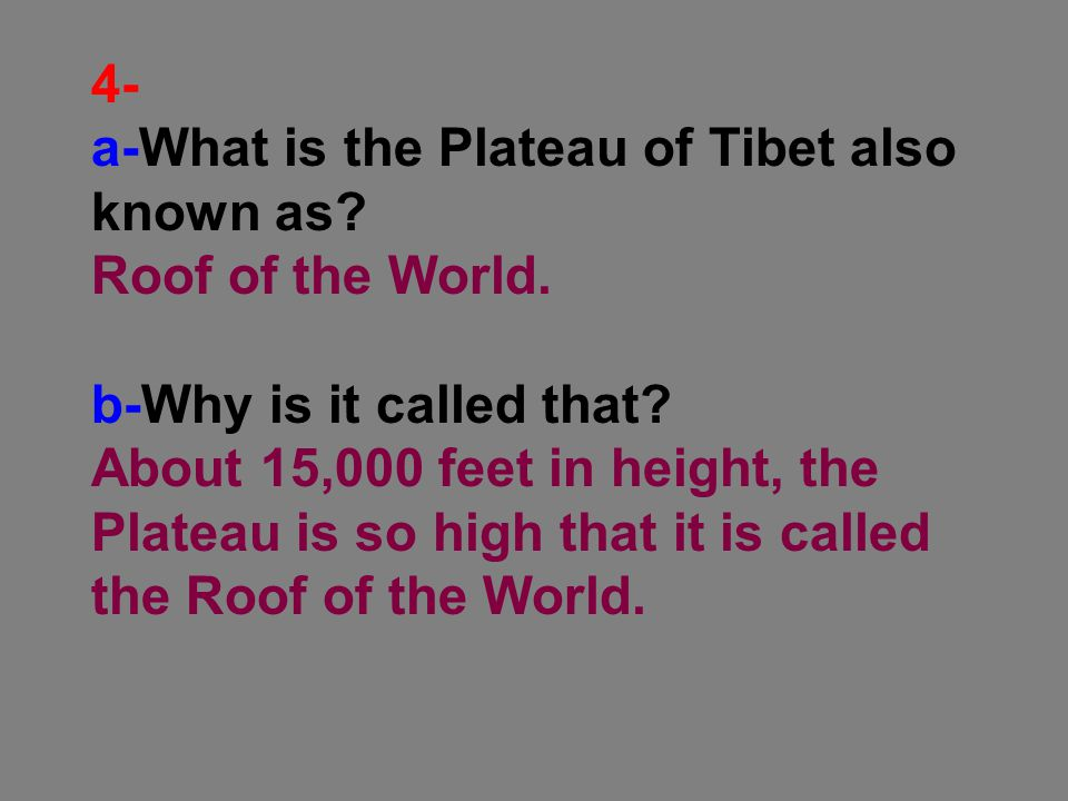 4- a-What is the Plateau of Tibet also known as Roof of the World. b-Why is it called that